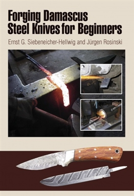 Forging Damascus Steel Knives for Beginners. Siebeneicher-Hellwig, Rosinski.