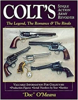 "Colt's Single Action Army Revolver: The Legend, The Romance And The Rivals. O""Meara."