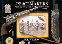 Peacemakers: Arms and Adventure in the American West. Wilson