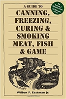 Guide to Canning, Freezing,Curing and Smoking Meat, Fish and Game. Eastman.