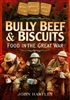 Bully Beef and Biscuits: Food in the Great War. Hartley.