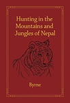 Hunting in the Mountains and Jungles of Nepal. Byrne