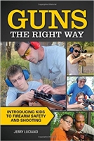 Guns the Right Way. Introducing Kids to Firearm Safety and Shooting. Luciano