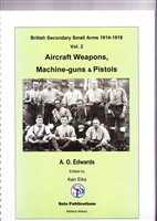 British Secondary Small Arms 1914 - 1919. Aircraft weapons, Machine-guns and Pistols. Vol 2 Edwards