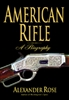 American Rifle A Biography.    Rose
