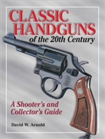 Classic Handguns of the 20th Century. Arnold.