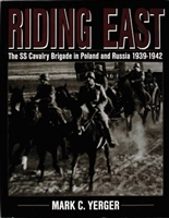 Riding East : The SS Cavalry Brigade in Poland and Russia 1939-1942. Yerger.