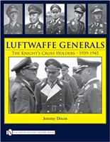 Luftwaffe Generals: The Knight's Cross Holders 1939-1945. Dixon.
