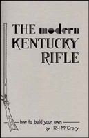The Modern Kentucky Rifle. Illustrated instructions for gun builders. McCrory.