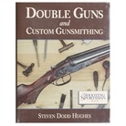 Double Guns and Custom Gunsmithing. Dodd Hughes,