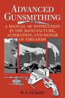 Advanced Gunsmithing: A Manual of Instruction in the Manufacture, Alteration, and Repair of Firearm. Vickery.