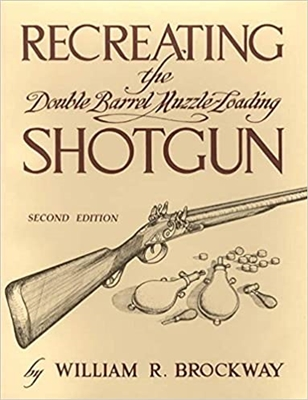 Recreating the Double Barrel Muzzle-Loading Shotgun. 1st edn. Brockway.