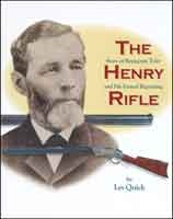 Henry Rifle: The Story of Benjamin Tyler Henry and his famed Repeating Rifle. Quick.