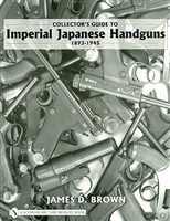 Collectors Guide to Imperial Japanese Handguns. Brown.