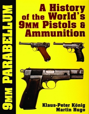 9MM Parabellum. A History of the Worlds 9MM Pistols & Ammunition.  Konig, Hugo