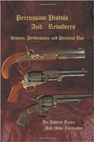 Percussion Pistols And Revolvers: History, Performance and Practical Use. Bates, Cumpston.