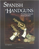 Spanish Handguns: The History of Spanish Pistols & Revolvers. Gangarosa Jnr