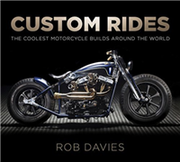 Custom Rides : The Coolest Motorcycle Builds Around the World. Davis.