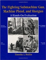 The Fighting Submachine Gun, Machine Pistol, and Shotgun: A Hands-on Evaluation. Mullin.