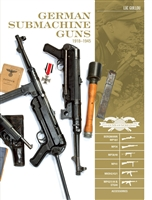 German Submachine Guns, 1918-1945: Bergmann MP18/1, MP34/38/40/41, MKb42/43/1, MP43/1, MP44, StG44