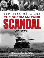 For Want of a Gun. The Sherman Tank Scandal of WW 11. Dejohn.