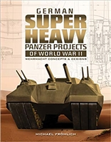 German Superheavy Panzer Projects of World War II: Wehrmacht Concepts and Designs. Frohlich.