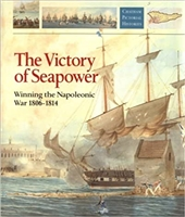 The Victory of Seapower: Winning the Napoleonic War 1806-1814. Woodman.