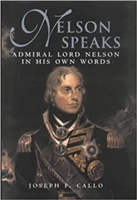 Nelson Speaks : Admiral Lord Nelson in His Own Words. Callo.