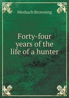 Forty Four Years of the Life of a Hunter. Browning