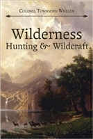Wilderness Hunting and Wildcraft. Townsend Whelen.