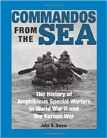 Commandos From The Sea: The History Of Amphibious Special Warfare In World War II And The Korean War. Dwyer.