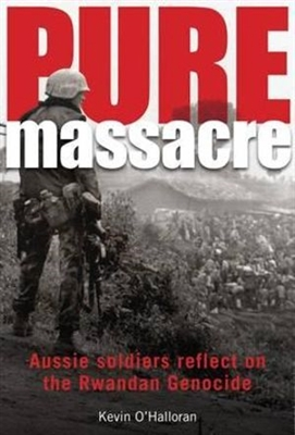 Pure Massacre. Aussie Soldiers Reflect on the Rwandan Genocide. O'Halloran.