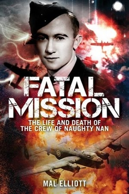 Fatal Mission. Life and Death of Oscar Furniss and the Crew of the Naughty Nan. Elliott.
