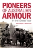 Pioneers of Australian Armour In the Great War. Finlayson, Cecil,