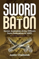 Sword and Baton Vol 1: Federation - 1939 Senior Australian Army Officers from Federation to 2001. Chadwick