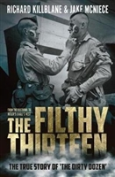 Filthy Thirteen. The True Story of The Dirty Dozen. Killblane, McNiece.