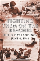 Fighting Them on the Beaches: The D-Day Landings. Cawthorne.