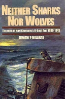 Neither Sharks Nor Wolves: The Men of Nazi Germany's U-Boat Arm 1939-1945. Mulligan.