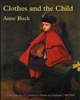 Clothes and the Child : A Handbook of Children's Dress in England 1500-1900. Buck.