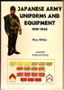 Japanese Army Uniforms and Equipment, 1939-45. Dilley.