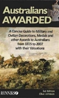 Australians Awarded  A Concise Guide to Military and Civilian Decorations, Medals and Otherawards to Australians from 1815 to 2007 with Their Valuations. Johnson.