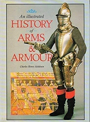 Illustrated History of Arms and Armour. Ashdown.