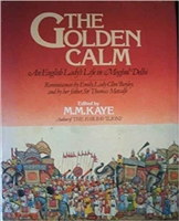 The Golden Calm: An English lady's life in Moghul Delhi. Kaye