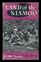 Land of the Niamoo; Travels in the Forests of Equatorial Africa. le Roy.