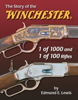 The Story of the Winchester 1 of 1000 and 1 0f 100 Rifles. Lewis.