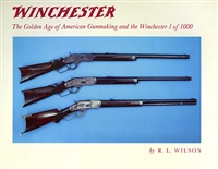 Winchester The Golden Age of American Gunmaking and the Winchester. 1 of 1000. Wilson.