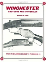Winchester Shotguns and Shotshells. From the Hammer Double to the Model 59. Stadt.