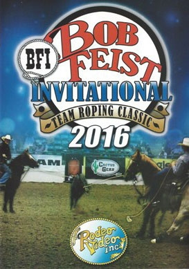 2016 Bob Feist Invitational Team Roping Classic DVD