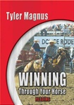 Tyler Magnus - Winning Through Your Horse-Heading
