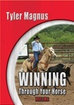 Tyler Magnus - Winning Through Your Horse-Heeling